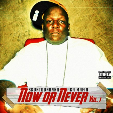"Skuntdunanna aka Mafia - ""Now or Never Vol. 1"" (2012)"